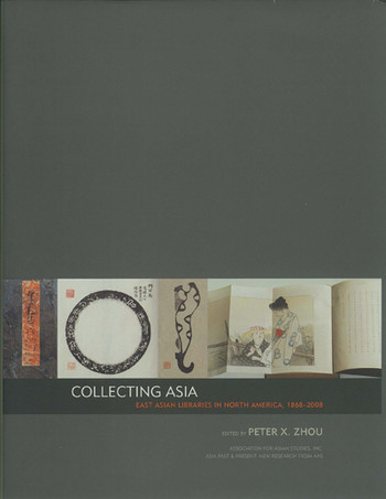 Collecting Asia: East Asian Libraries in North America, 1868-2008