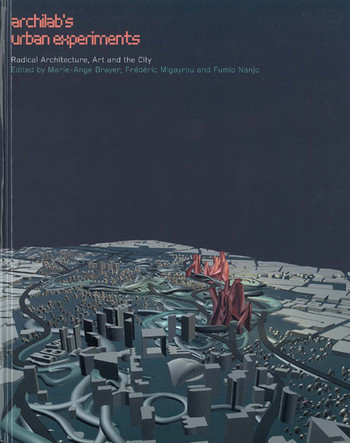 Archilab's Urban Experiments: Radical Architecture, Art and the City