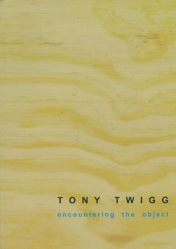 Tony Twigg: Encountering the Object