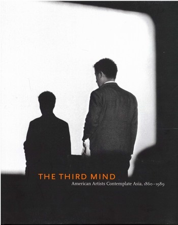 The Third Mind: American Artists Contemplating Asia, 1860-1989