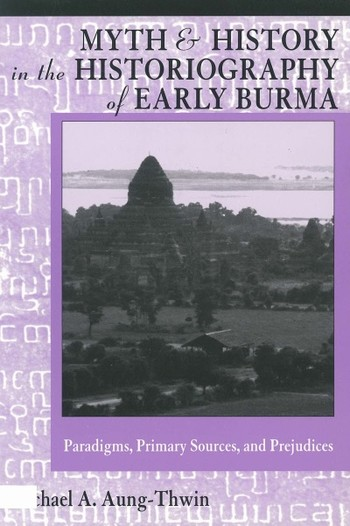 Myth and History in the Historiography of Early Burma: Paradigms, Primary Sources, and Prejudices