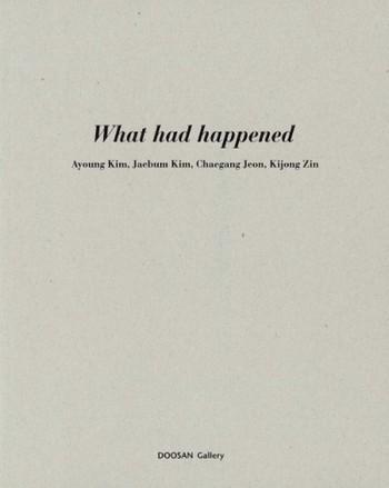 What Had Happened: Ayoung Kim, Jaebum Kim, Chaegang Jeon, Kijong Zin