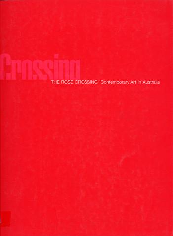 The Rose Crossing: Contemporary Art in Australia