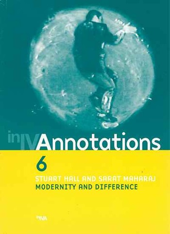 Annotation 6: Stuart Hall and Sarat Maharaj Modernity and Differences