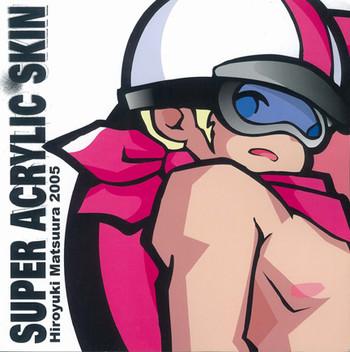 Hiroyuki Matsuura: Super Acrylic Skin