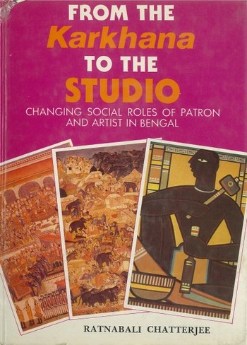 From the Karkhana to the Studio: A Study in the Changing Social Roles of Patron and Artist in Bengal