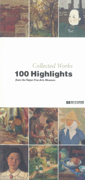 Collected works: 100 highlights from the Taipei Fine Arts Museum