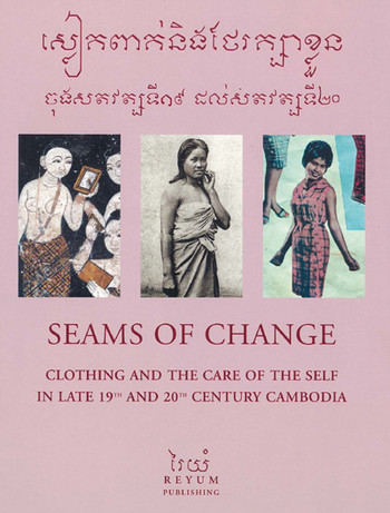 Seams of Change: Clothing and the Care of the Self in Late 19th and 20th Century Cambodia