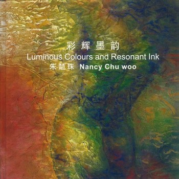 Luminous Colours and Resonant Ink: Nancy Chu Woo