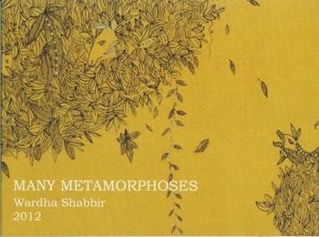 Many Metamorphoses: Wardha Shabbir 2012