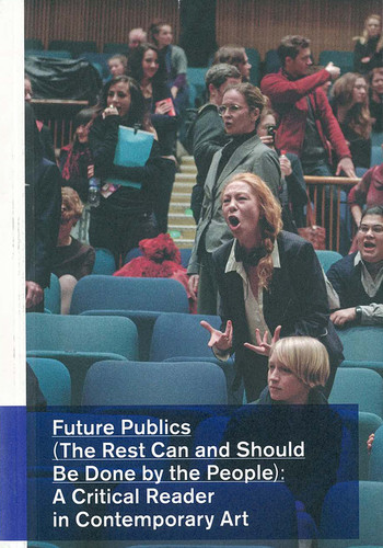 Future Publics (The Rest Can and Should be Done by the People): A Critical Reader in Contemporary Art