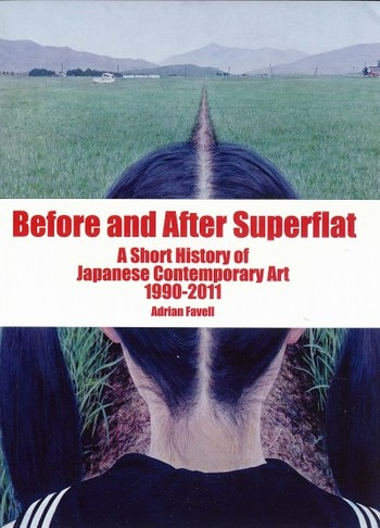 Before and After Superflat: A Short History of Japanese Contemporary Art 1990-2011