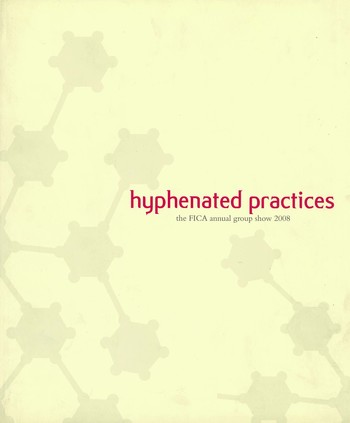 Hyphenated Practices: The FICA Annual Group Show 2008
