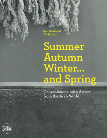 Summer Autumn Winter... and Spring: Conversations with Artists from the Arab World