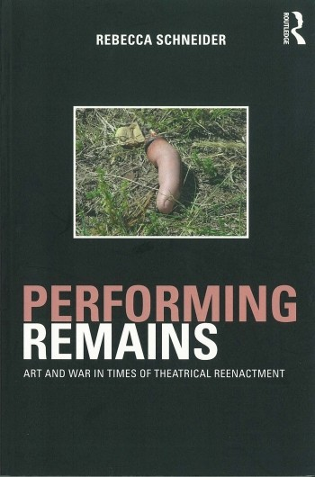 Performing Remains: Art and War in Times of Theatrical Reenactment