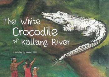 The White Crocodile of Kallang River: a Retelling by Jeremy Hiah