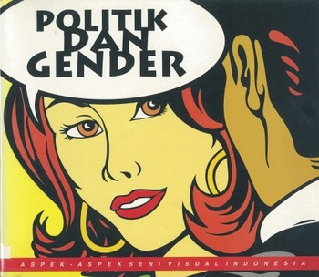 Aspek Seni Visual Indonesia: Politik dan Gender (Aspects of Indonesian Visual Art: Politic and Gende