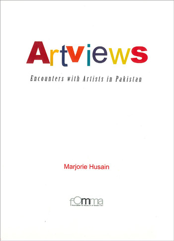Artviews: Encounters with Artists in Pakistan