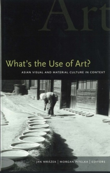 What's the Use of Art? Asian Visual and Material Culture in Context