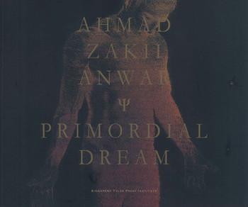 Ahmad Zakii Anwar: Primordial Dream
