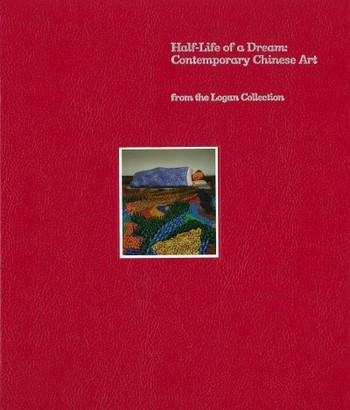 Half-Life of a Dream: Contemporary Chinese Art from the Logan Collection