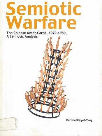 Semiotic Warfare: The Chinese Avant-Garde, 1979-1989. A Semiotic Analysis