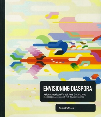 Envisioning Diaspora: Asian American Visual Arts Collectives