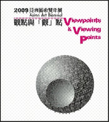 2009 Asian Art Biennial: Viewpoints & Viewing Points