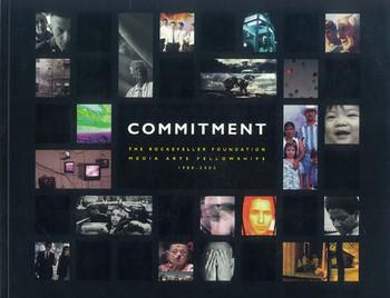 Commitment: The Rockefeller Foundation Media Arts Fellowships 1988-2002