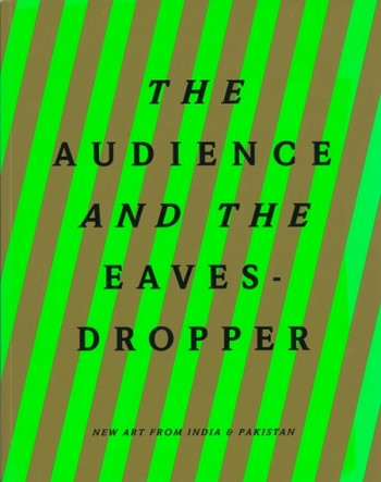 The Audience and the Eavesdropper: New Art From India & Pakistan