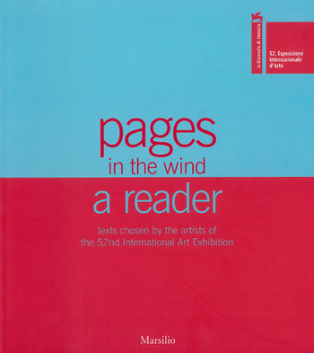 52nd International Art Exhibition: Pages in the wind: a reader -- texts chosen by the artists of the