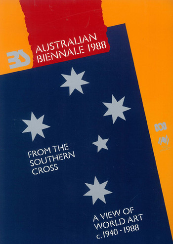 Australian Biennale 1988: From the Southern Cross: A View of World Art c. 1940-1988