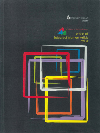 Works of Selected Women Artists 2000: A Tribute to Begum Royeka