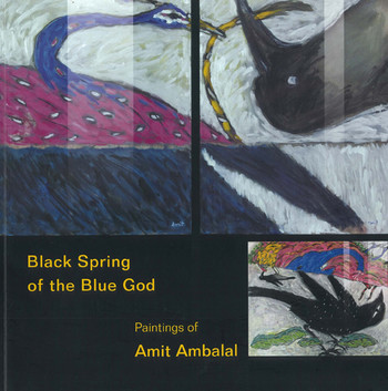 Black Spring of the Blue God: Paintings of Amit Ambalal