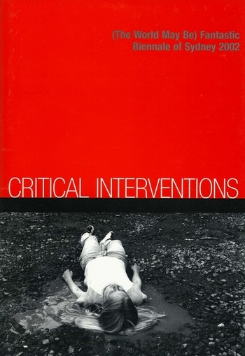 Critical Interventions: (The World May Be) Fantastic: Biennale of Sydney 2002