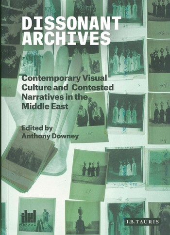 Dissonant Archives: Contemporary Visual Culture and Contested Narratives in the Middle East