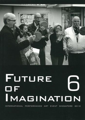 Future of Imagination 6: International Performance Art Event Singapore 2010
