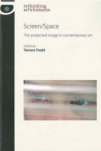 Screen/Space: The Projected Image in Contemporary Art