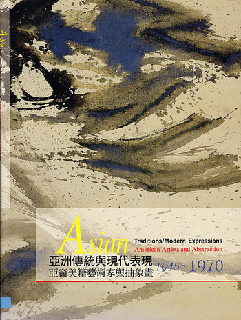 Asian Traditions/Modern Expressions: Asian American Artists and Abstraction 1945-1970