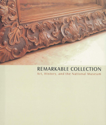 Remarkable Collection: Art, History, and the National Museum