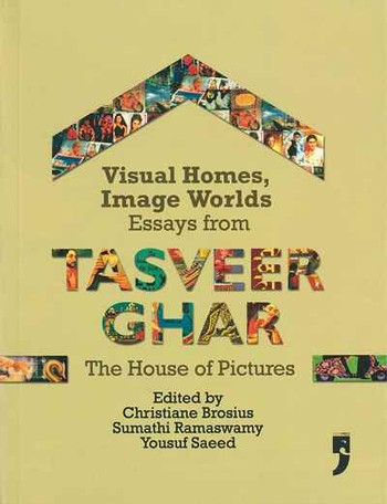 Visual Homes, Image Worlds: Essays from Tasveer Char, the House of Pictures