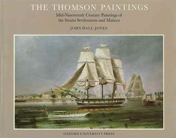 The Thomson Paintings: Mid-Nineteenth Century Painting of the Straits Settlements and Malaya