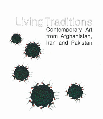 Living Traditions: Contemporary Art from Afghanistan, Iran and Pakistan
