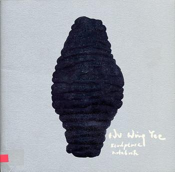 Wu Wing Yee: Sculpture Notebook