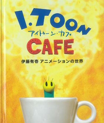 (I. Toon Cafe: The world of Yuichi Ito's Animation)