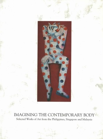 Imagining the Contemporary Body: Selected Works from the Philippines, Singapore and Malaysia