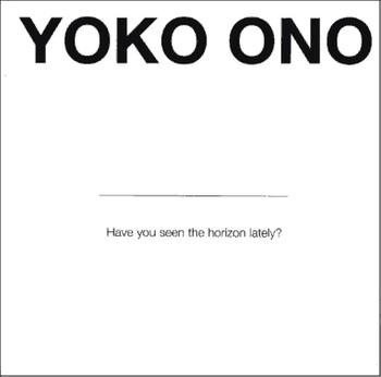Yoko Ono: Have You Seen the Horizon Lately?
