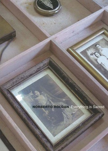 Norberto Roldan: Everything Is Sacred