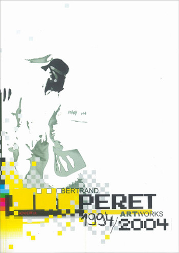 Bertrand Peret Artworks 1994/2004