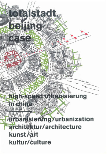totalstadt. beijing case. high speed urbanisierung in China
